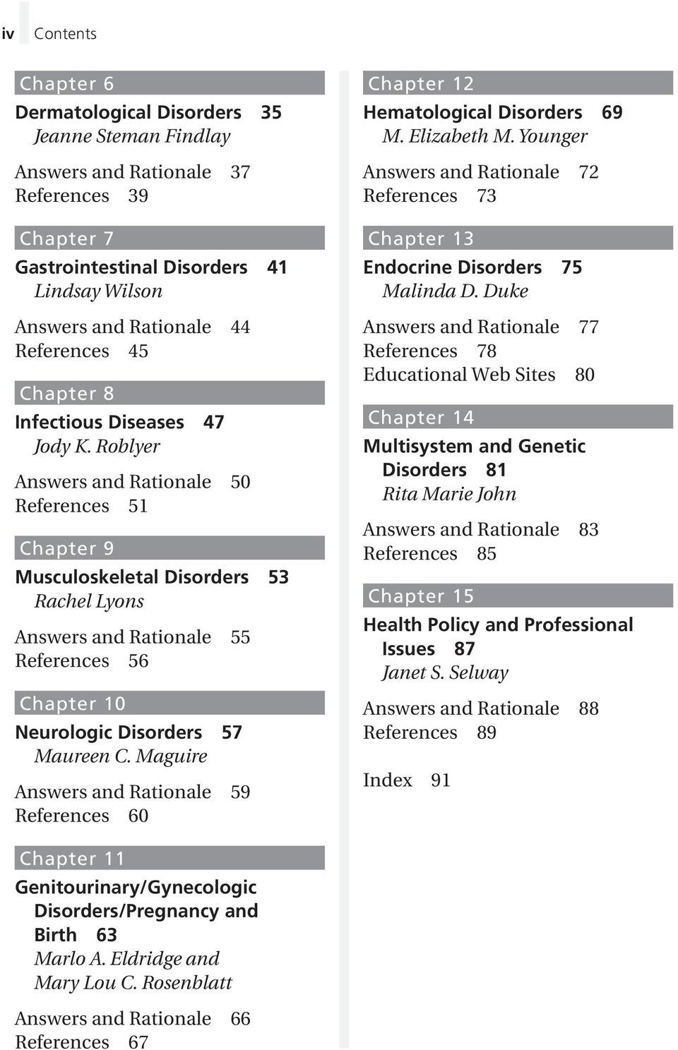 Roblyer Answers and Rationale 50 References 51 Chapter 9 Musculoskeletal Disorders 53 Rachel Lyons Answers and Rationale 55 References 56 Chapter 10 Neurologic Disorders 57 Maureen C.