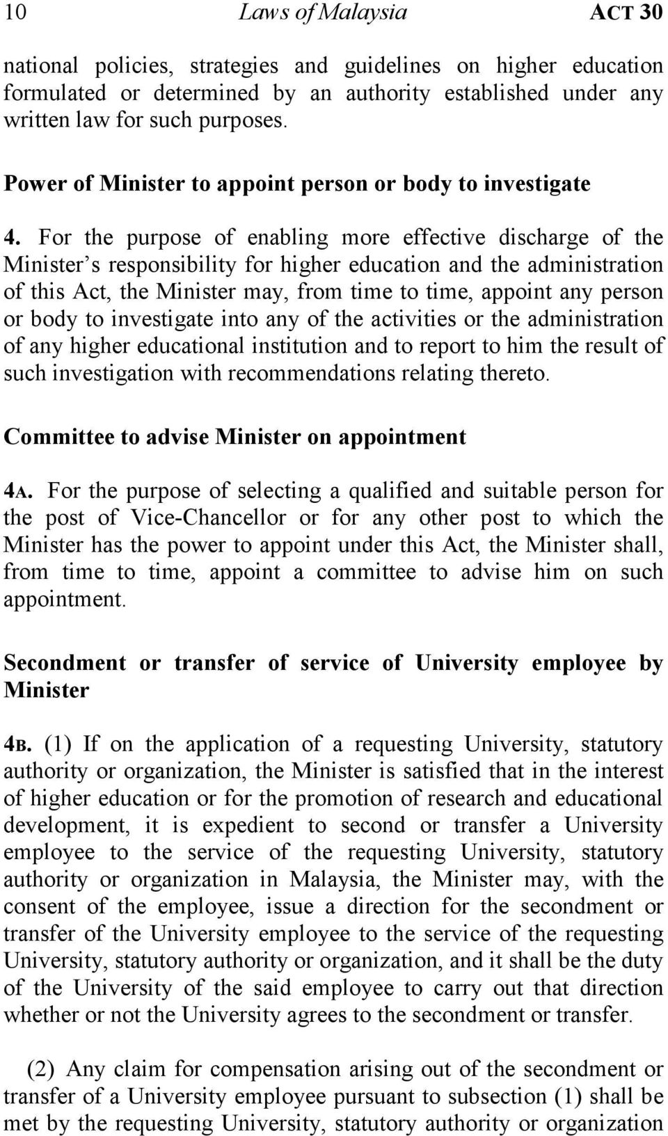 For the purpose of enabling more effective discharge of the Minister s responsibility for higher education and the administration of this Act, the Minister may, from time to time, appoint any person