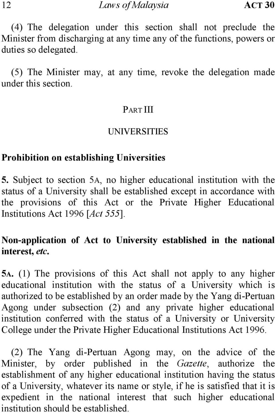 Subject to section 5A, no higher educational institution with the status of a University shall be established except in accordance with the provisions of this Act or the Private Higher Educational