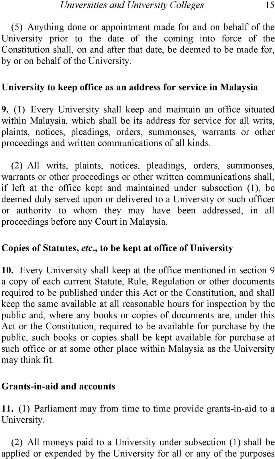 (1) Every University shall keep and maintain an office situated within Malaysia, which shall be its address for service for all writs, plaints, notices, pleadings, orders, summonses, warrants or