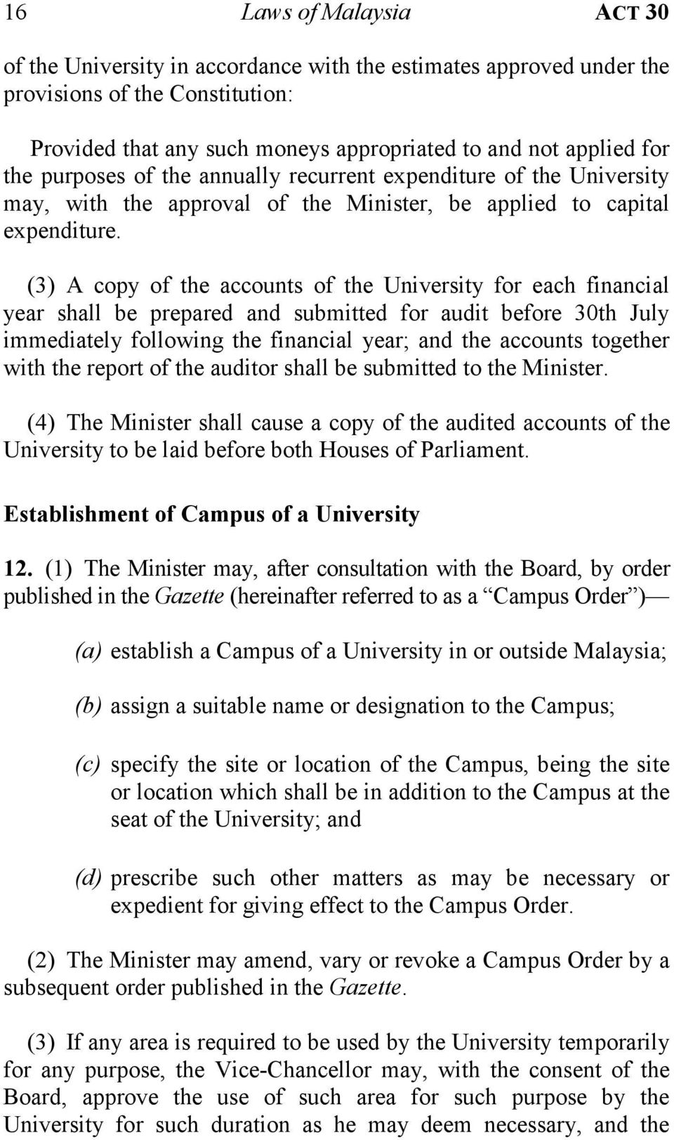 (3) A copy of the accounts of the University for each financial year shall be prepared and submitted for audit before 30th July immediately following the financial year; and the accounts together