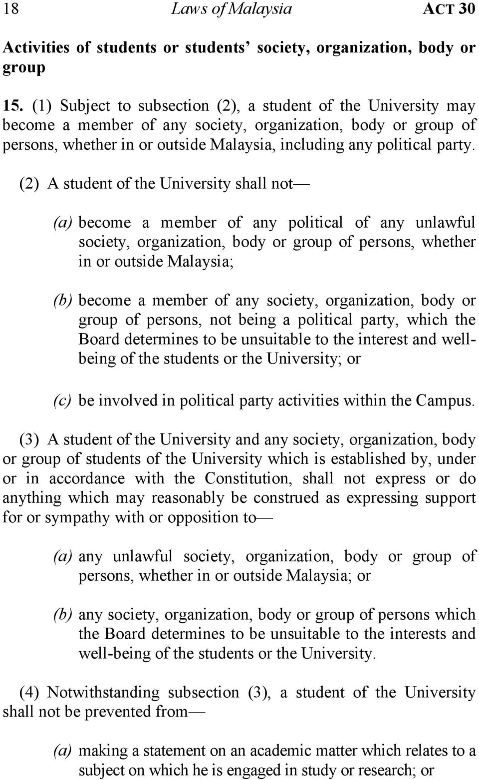 (2) A student of the University shall not (a) become a member of any political of any unlawful society, organization, body or group of persons, whether in or outside Malaysia; (b) become a member of