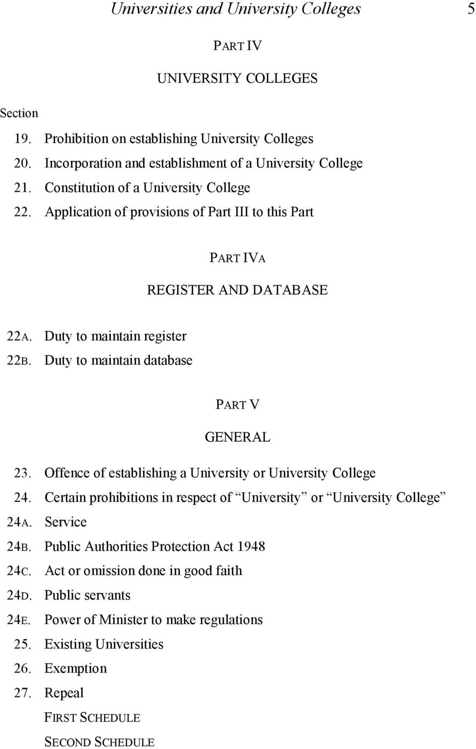 Duty to maintain database PART V GENERAL 23. Offence of establishing a University or University College 24. Certain prohibitions in respect of University or University College 24A.