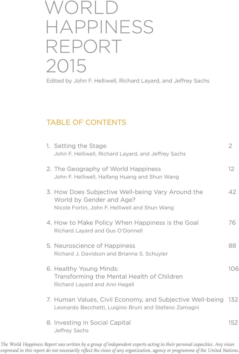 Helliwell and Shun Wang 4. How to Make Policy When Happiness is the Goal 76 Richard Layard and Gus O Donnell 5. Neuroscience of Happiness 88 Richard J. Davidson and Brianna S. Schuyler 6.