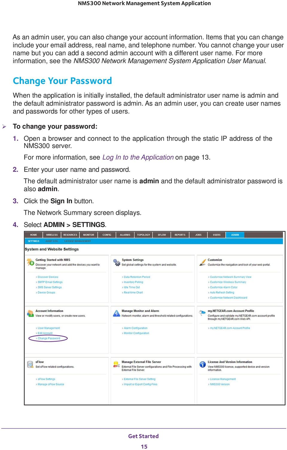 Change Your Password When the application is initially installed, the default administrator user name is admin and the default administrator password is admin.
