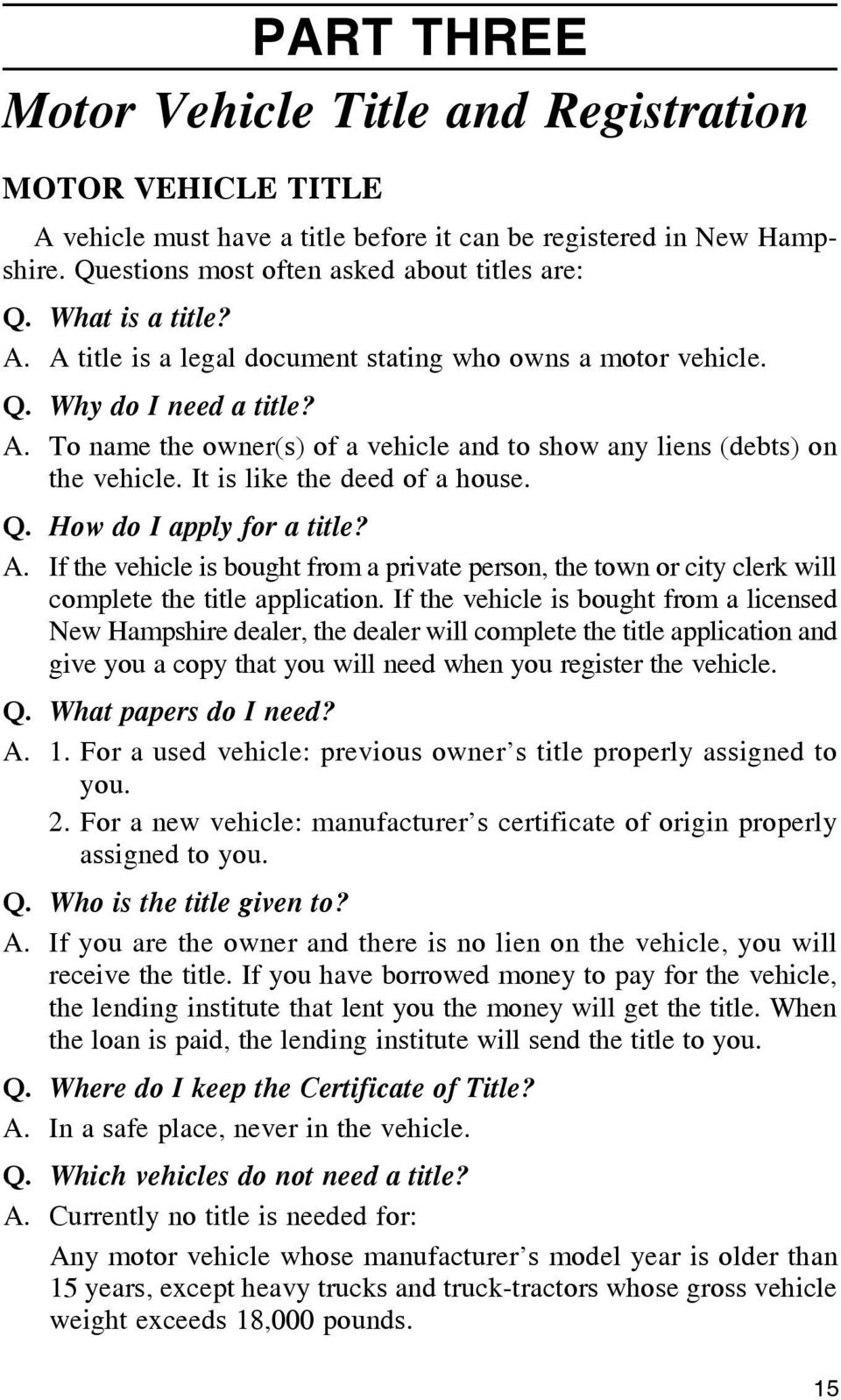 It is like the deed of a house. Q. How do I apply for a title? A. If the vehicle is bought from a private person, the town or city clerk will complete the title application.