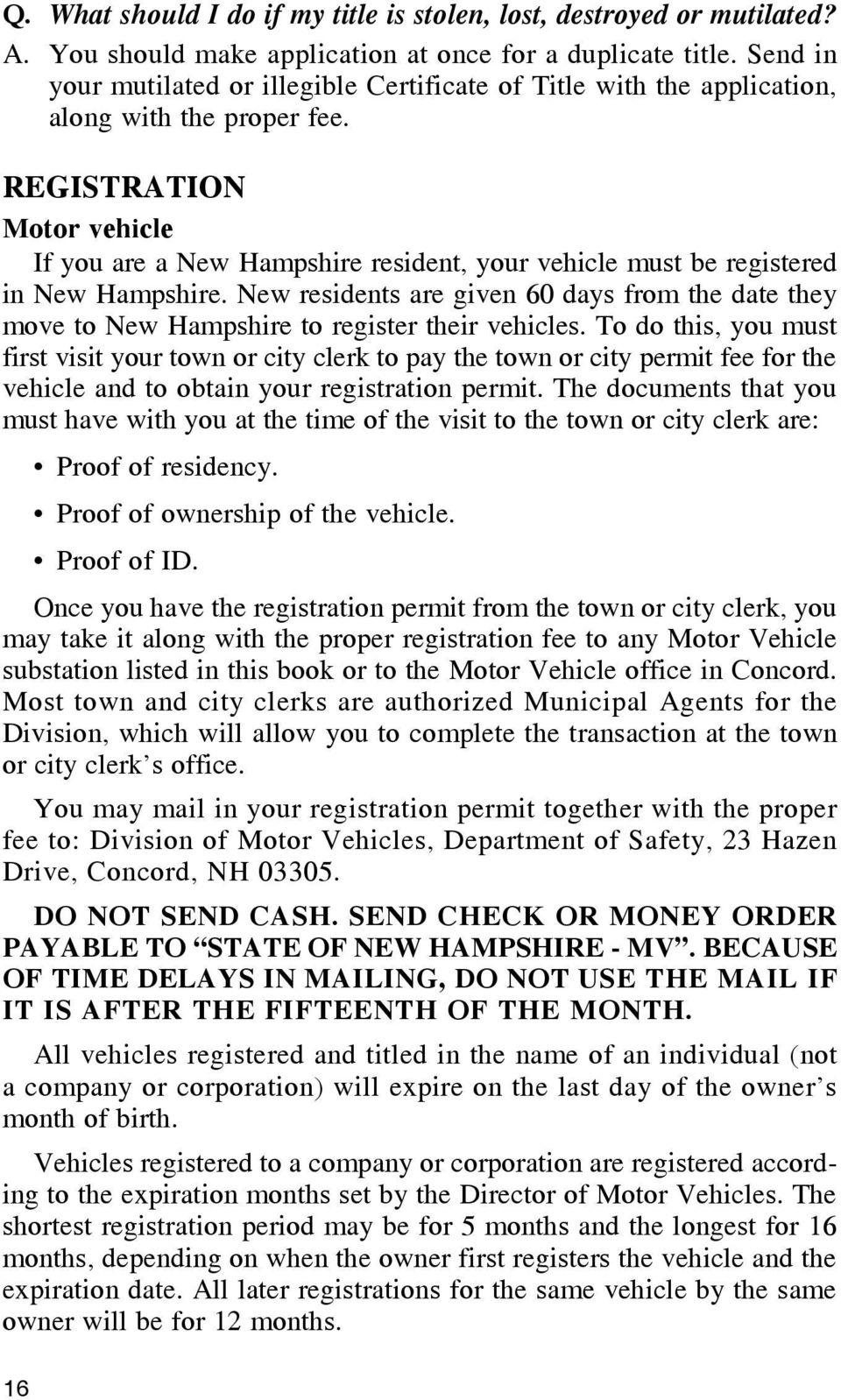 REGISTRATION Motor vehicle If you are a New Hampshire resident, your vehicle must be registered in New Hampshire.