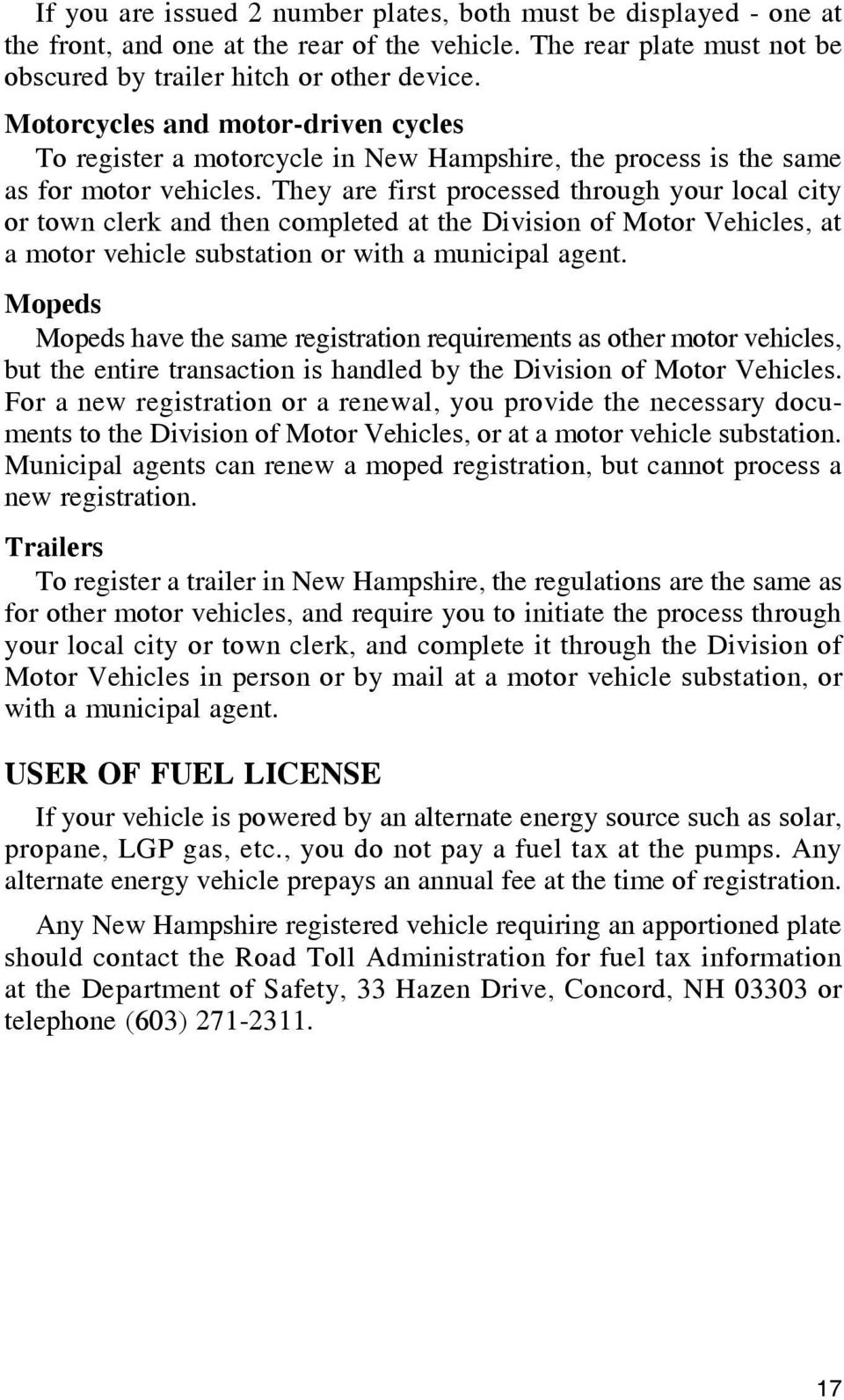 They are first processed through your local city or town clerk and then completed at the Division of Motor Vehicles, at a motor vehicle substation or with a municipal agent.