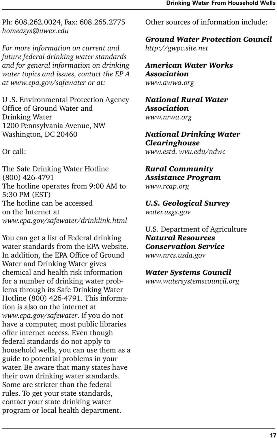 Environmental Protection Agency Office of Ground Water and Drinking Water 1200 Pennsylvania Avenue, NW Washington, DC 20460 Or call: The Safe Drinking Water Hotline (800) 426-4791 The hotline