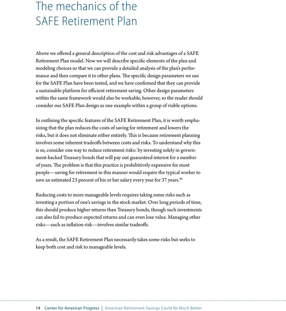 The specific design parameters we use for the SAFE Plan have been tested, and we have confirmed that they can provide a sustainable platform for efficient retirement saving.