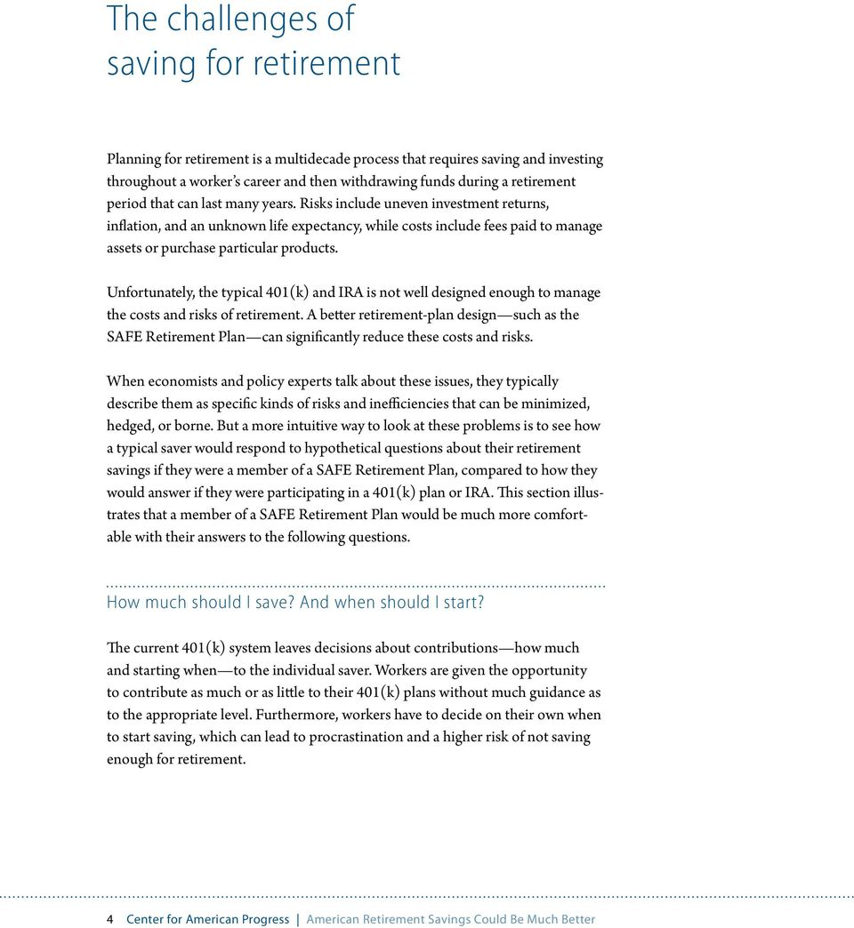 Unfortunately, the typical 401(k) and IRA is not well designed enough to manage the costs and risks of retirement.