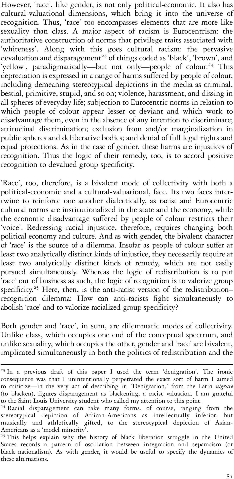 A major aspect of racism is Eurocentrism: the authoritative construction of norms that privilege traits associated with whiteness.