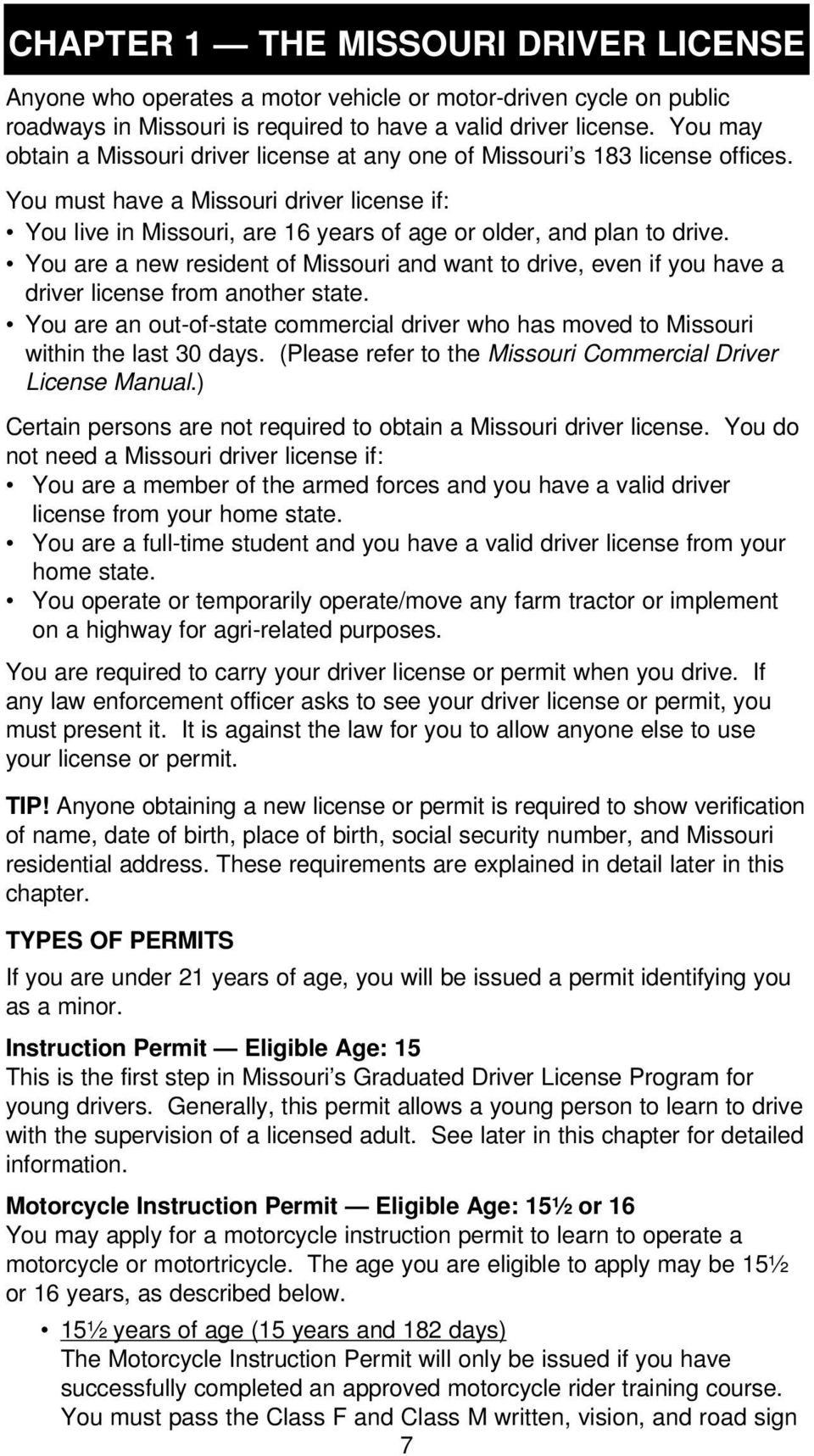 You must have a Missouri driver license if: You live in Missouri, are 16 years of age or older, and plan to drive.