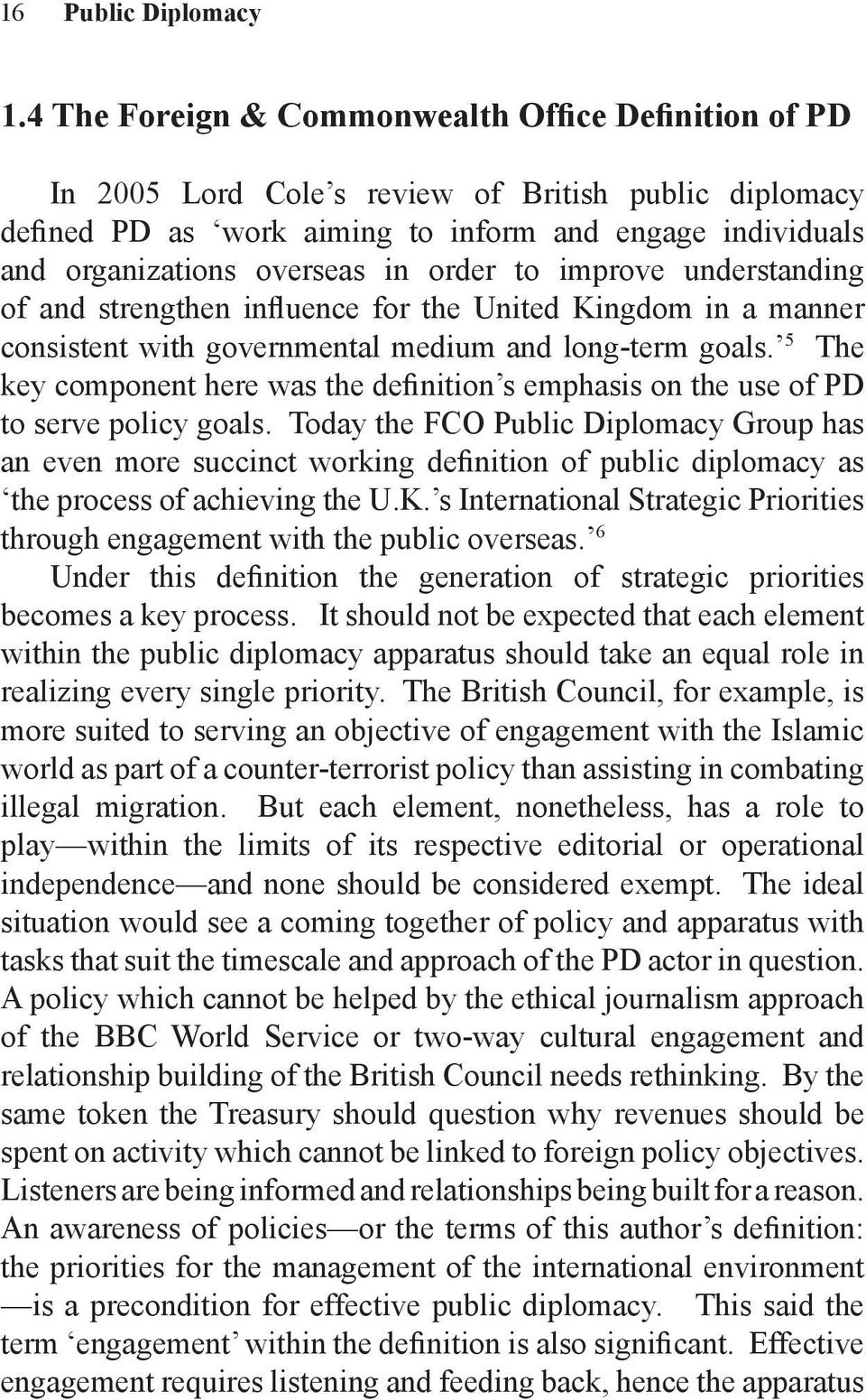 order to improve understanding of and strengthen influence for the United Kingdom in a manner consistent with governmental medium and long-term goals.