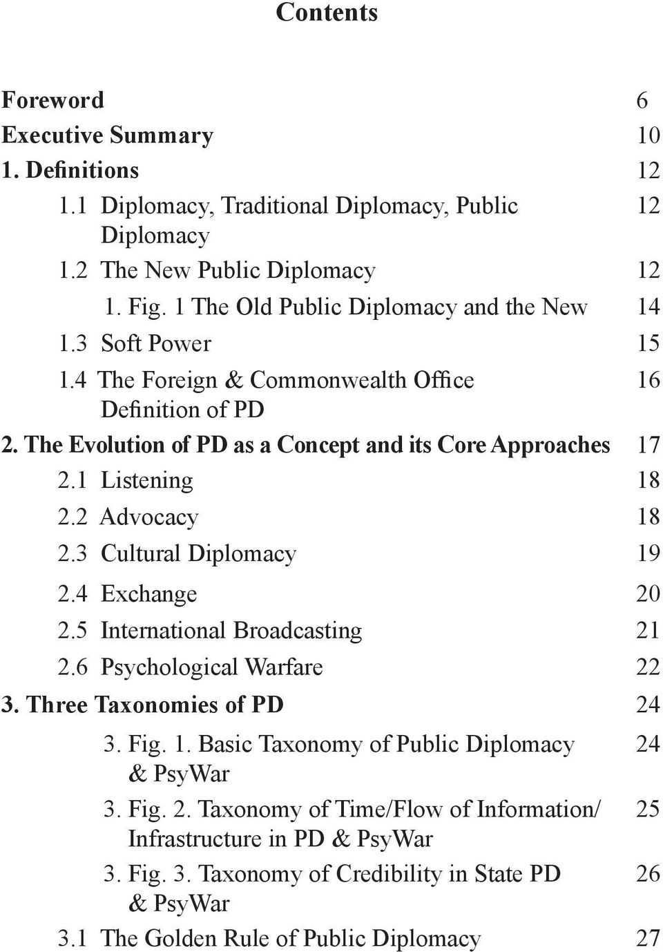1 Listening 18 2.2 Advocacy 18 2.3 Cultural Diplomacy 19 2.4 Exchange 20 2.5 International Broadcasting 21 2.6 Psychological Warfare 22 3. Three Taxonomies of PD 24 3. Fig. 1. Basic Taxonomy of Public Diplomacy 24 & PsyWar 3.