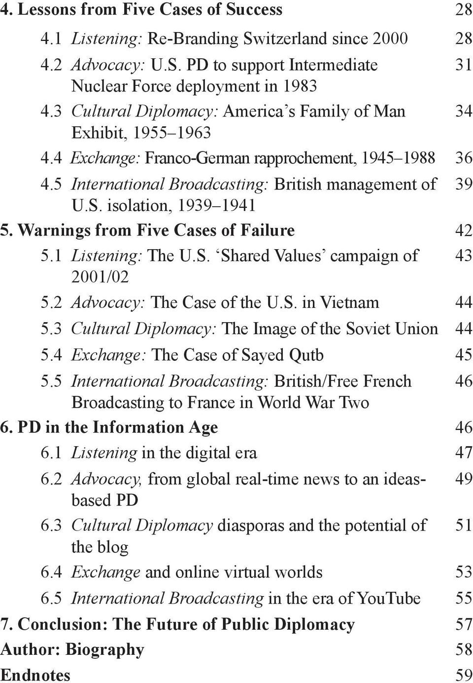 isolation, 1939 1941 5. Warnings from Five Cases of Failure 42 5.1 Listening: The U.S. Shared Values campaign of 43 2001/02 5.2 Advocacy: The Case of the U.S. in Vietnam 44 5.