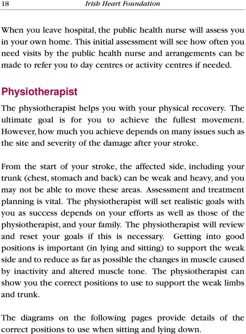 Physiotherapist The physiotherapist helps you with your physical recovery. The ultimate goal is for you to achieve the fullest movement.