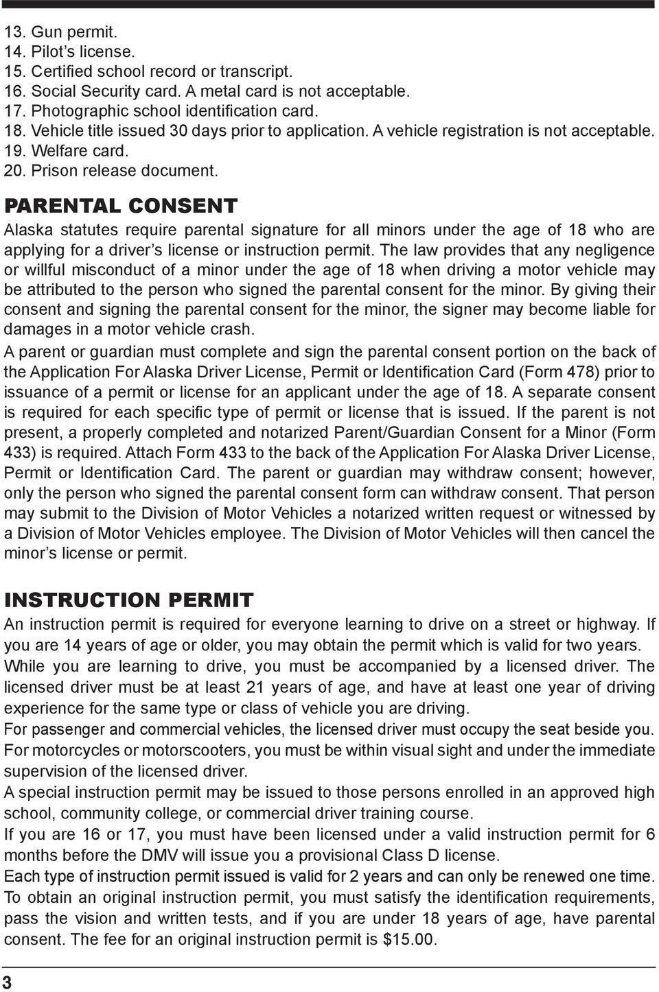 PARENTAL CONSENT Alaska statutes require parental signature for all minors under the age of 18 who are applying for a driver s license or instruction permit.