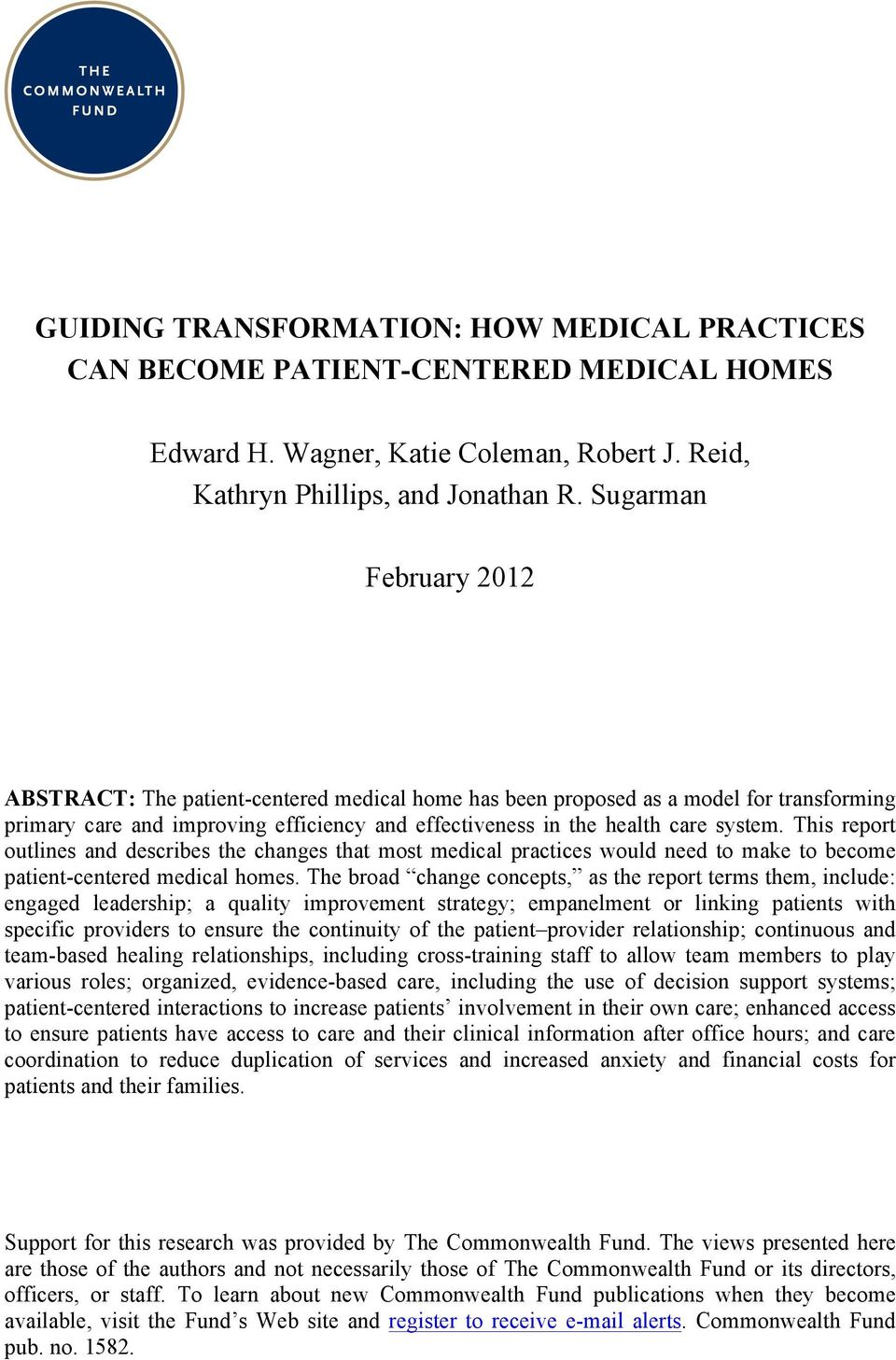 This report outlines and describes the changes that most medical practices would need to make to become patient-centered medical homes.