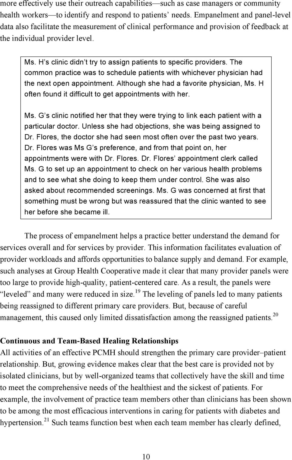 H s clinic didn t try to assign patients to specific providers. The common practice was to schedule patients with whichever physician had the next open appointment.