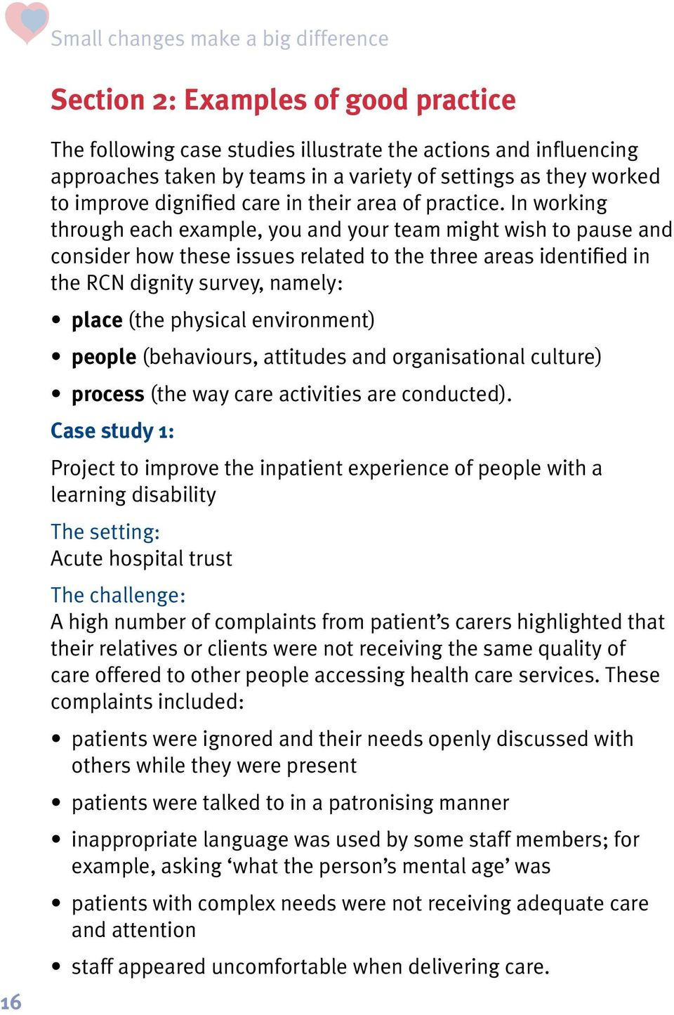 In working through each example, you and your team might wish to pause and consider how these issues related to the three areas identified in the RCN dignity survey, namely: place (the physical