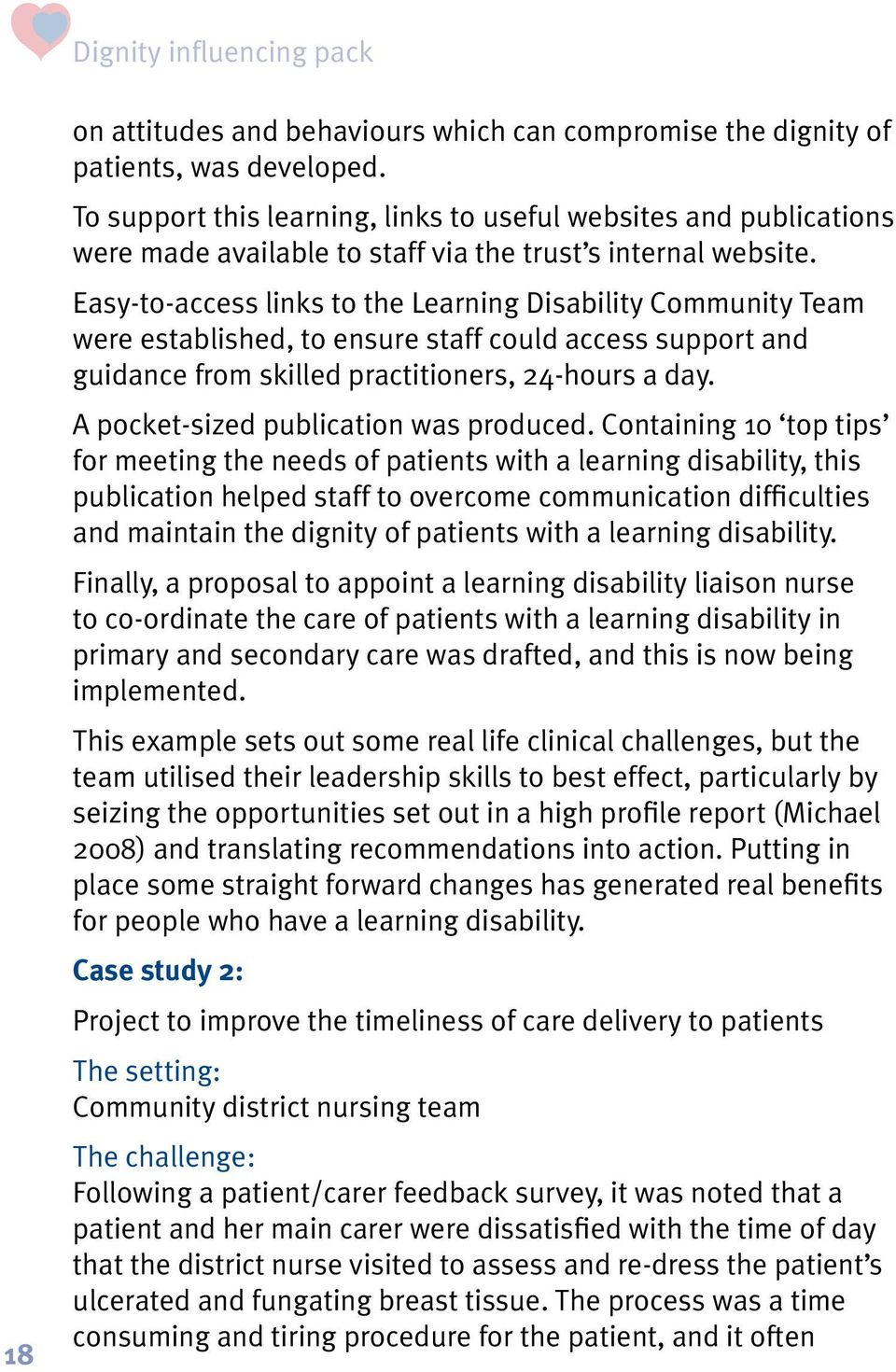 Easy-to-access links to the Learning Disability Community Team were established, to ensure staff could access support and guidance from skilled practitioners, 24-hours a day.