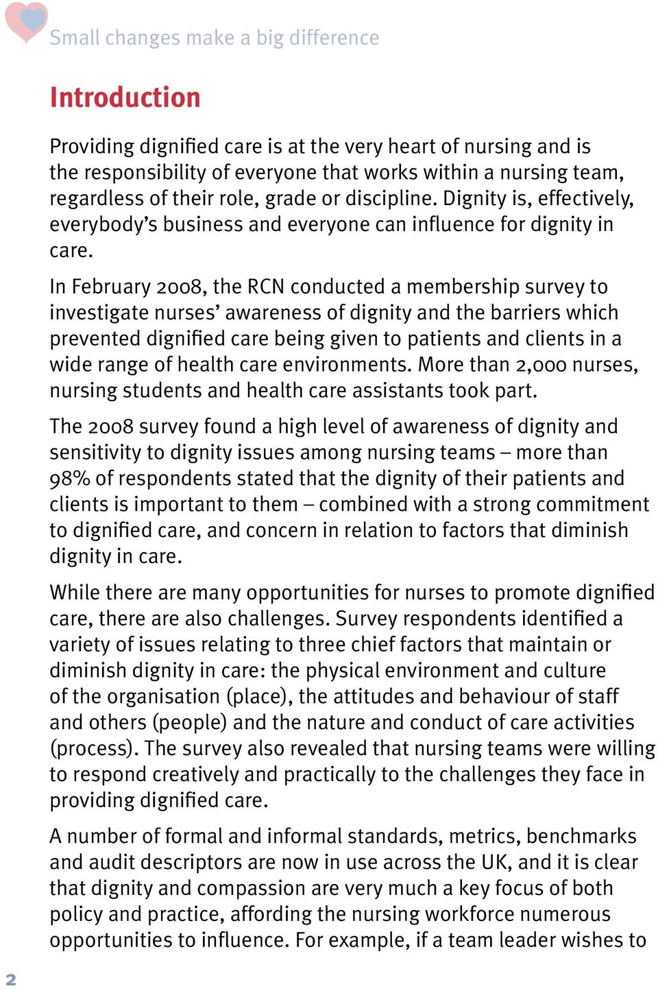 In February 2008, the RCN conducted a membership survey to investigate nurses awareness of dignity and the barriers which prevented dignified care being given to patients and clients in a wide range