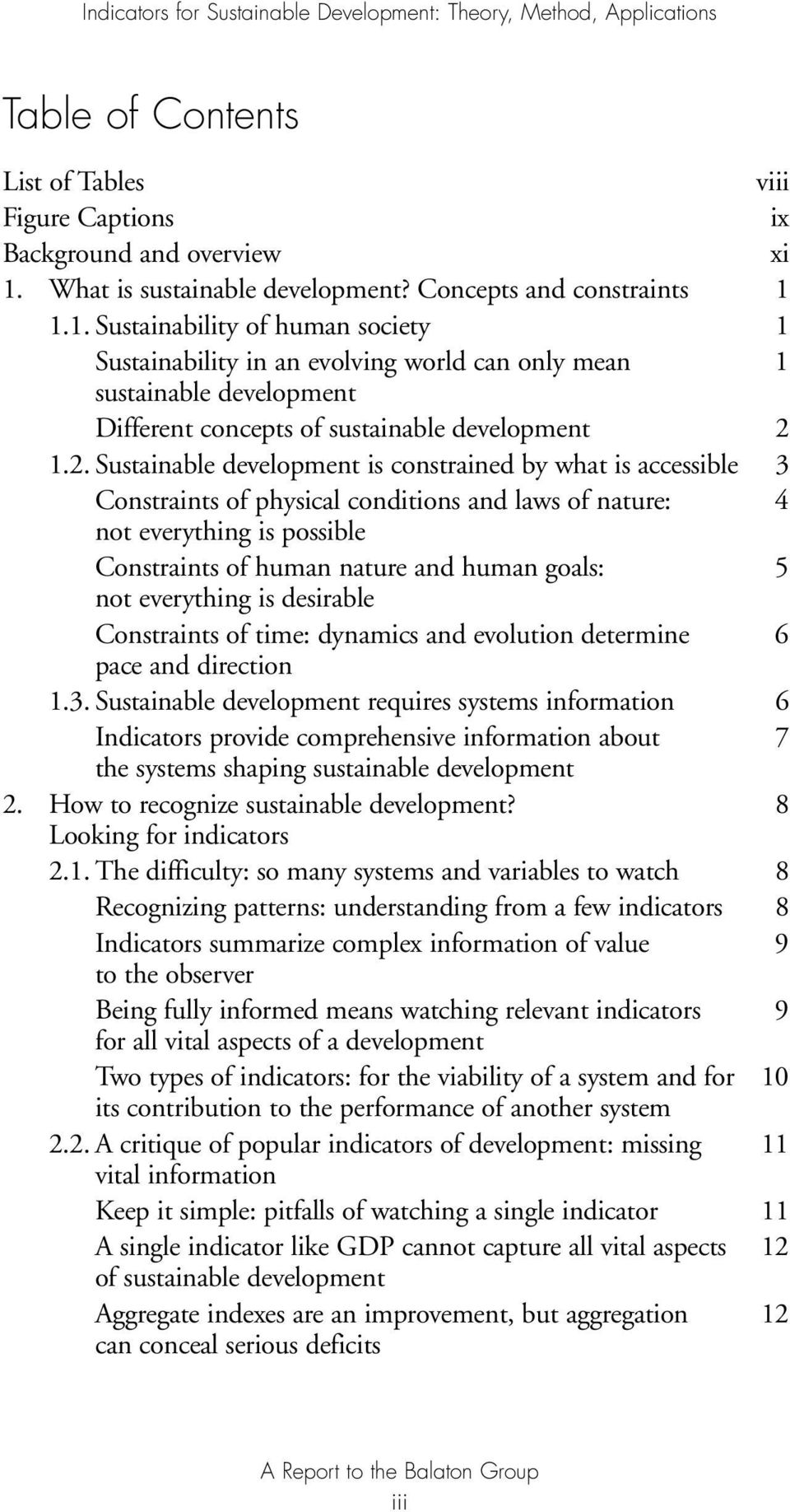 . Sustainable development is constrained by what is accessible 3 Constraints of physical conditions and laws of nature: 4 not everything is possible Constraints of human nature and human goals: 5 not