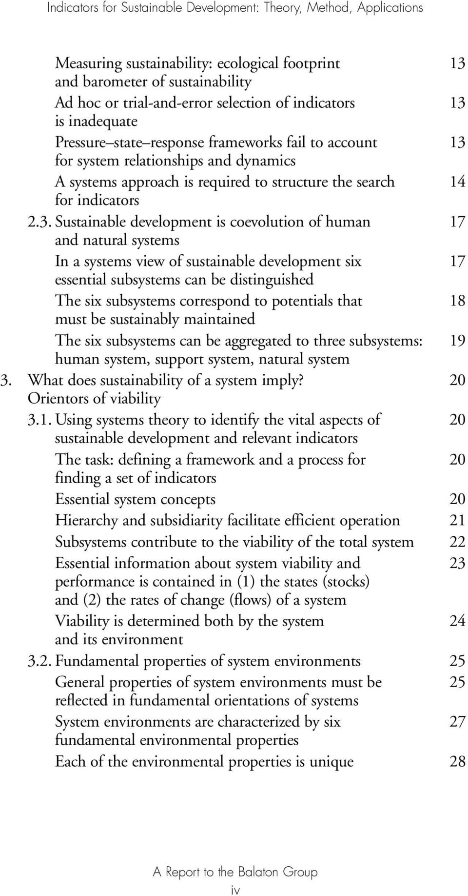 Sustainable development is coevolution of human 7 and natural systems In a systems view of sustainable development six 7 essential subsystems can be distinguished The six subsystems correspond to