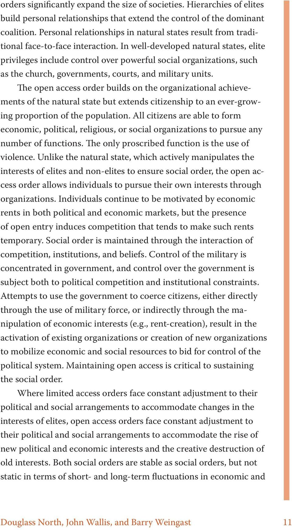 In well-developed natural states, elite privileges include control over powerful social organizations, such as the church, governments, courts, and military units.