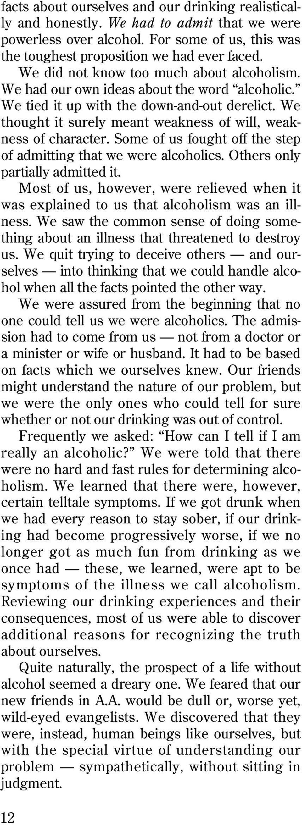 We thought it surely meant weakness of will, weakness of character. Some of us fought off the step of admitting that we were alcoholics. Others only partially admitted it.