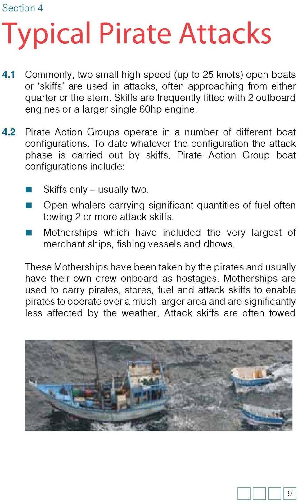 To date whatever the configuration the attack phase is carried out by skiffs. Pirate Action Group boat configurations include: Skiffs only usually two.