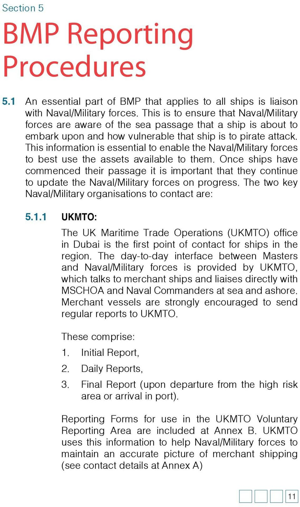 This information is essential to enable the Naval/Military forces to best use the assets available to them.