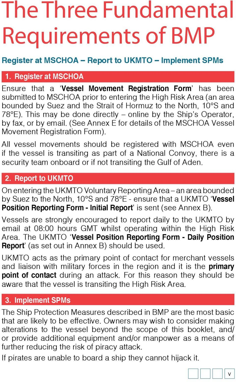 S and 78 E). This may be done directly online by the Ship s Operator, by fax, or by email. (See Annex E for details of the MSCHOA Vessel Movement Registration Form).