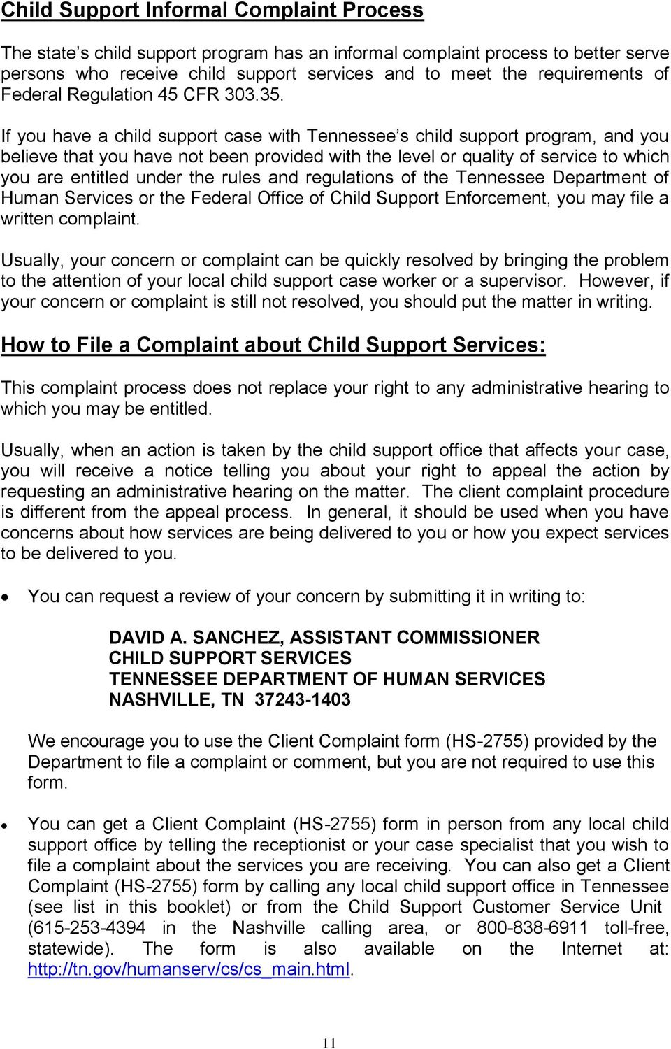 If you have a child support case with Tennessee s child support program, and you believe that you have not been provided with the level or quality of service to which you are entitled under the rules