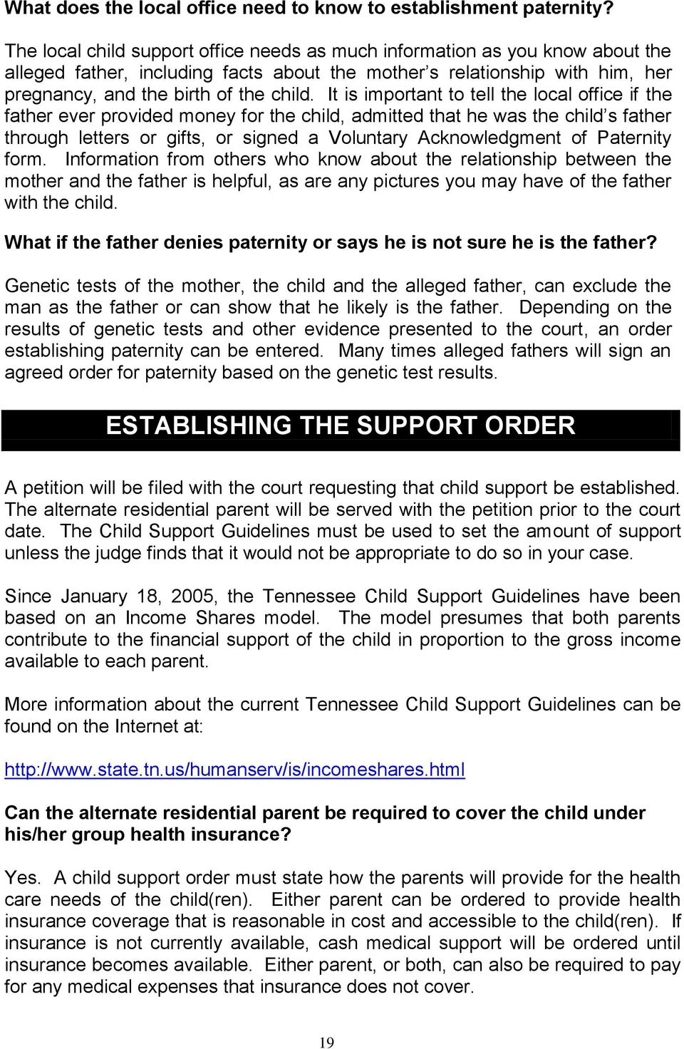 It is important to tell the local office if the father ever provided money for the child, admitted that he was the child s father through letters or gifts, or signed a Voluntary Acknowledgment of