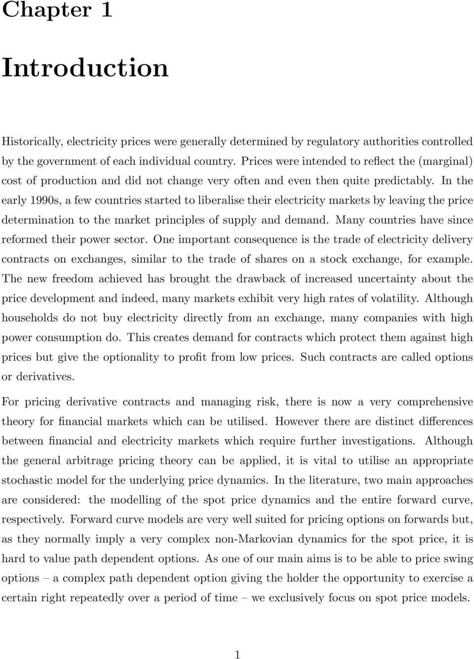 In the early 199s, a few countries started to liberalise their electricity markets by leaving the price determination to the market principles of supply and demand.
