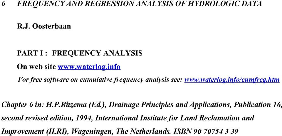 info For free software on cumulative frequency analysis see: www.waterlog.info/cumfreq.htm Chapter 6 in: H.P.