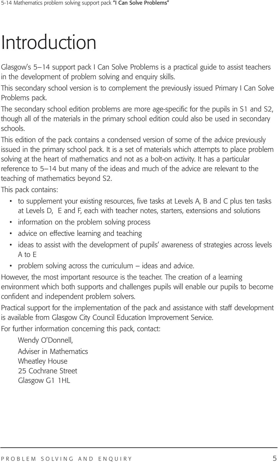 The secondary school edition problems are more age-specific for the pupils in S1 and S2, though all of the materials in the primary school edition could also be used in secondary schools.