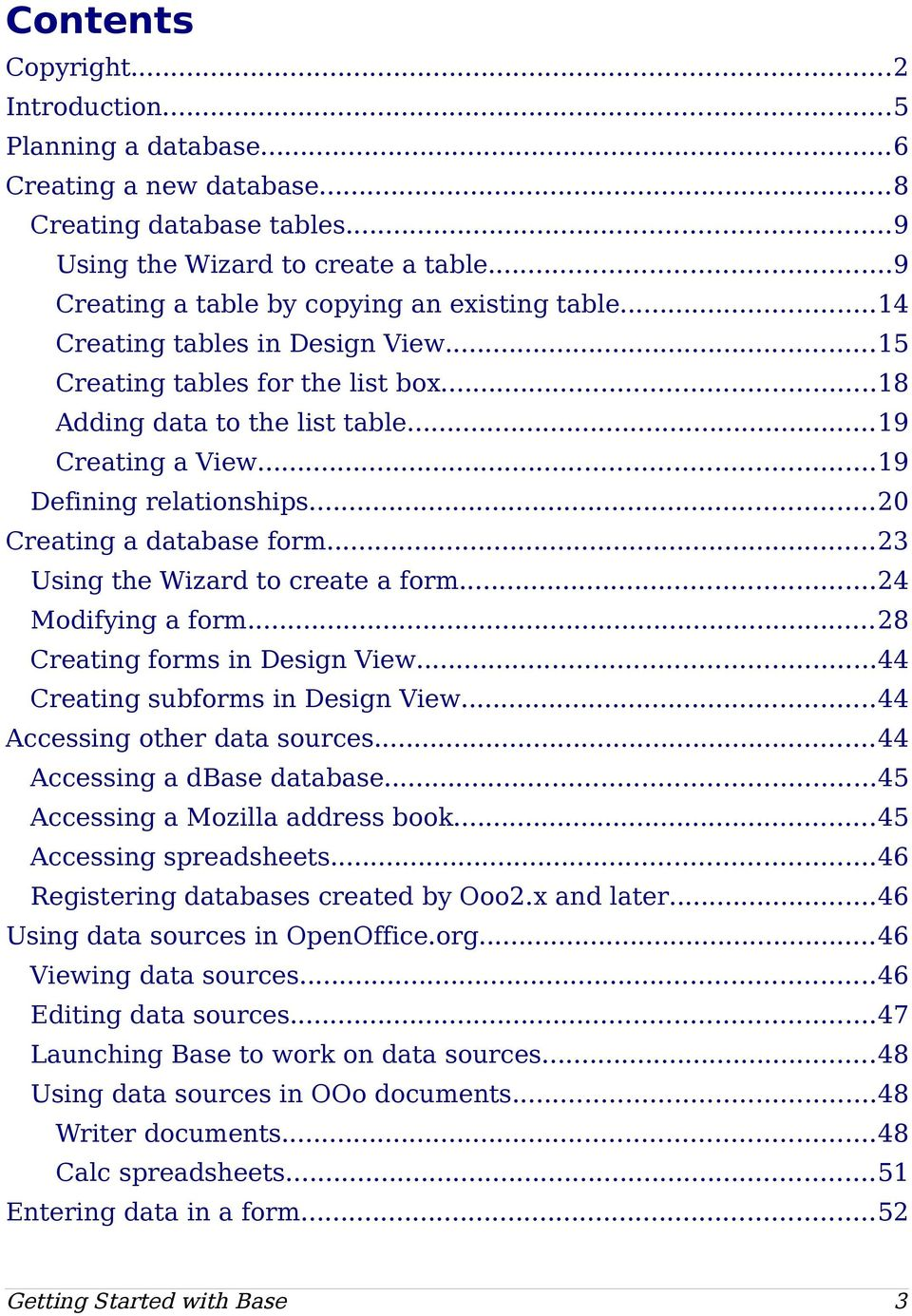 ..19 Defining relationships...20 Creating a database form...23 Using the Wizard to create a form...24 Modifying a form...28 Creating forms in Design View...44 Creating subforms in Design View.
