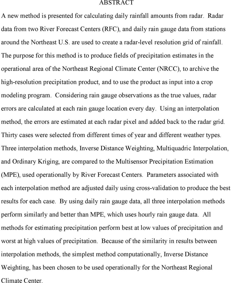 The purpose for this method is to produce fields of precipitation estimates in the operational area of the Northeast Regional Climate Center (NRCC), to archive the high-resolution precipitation