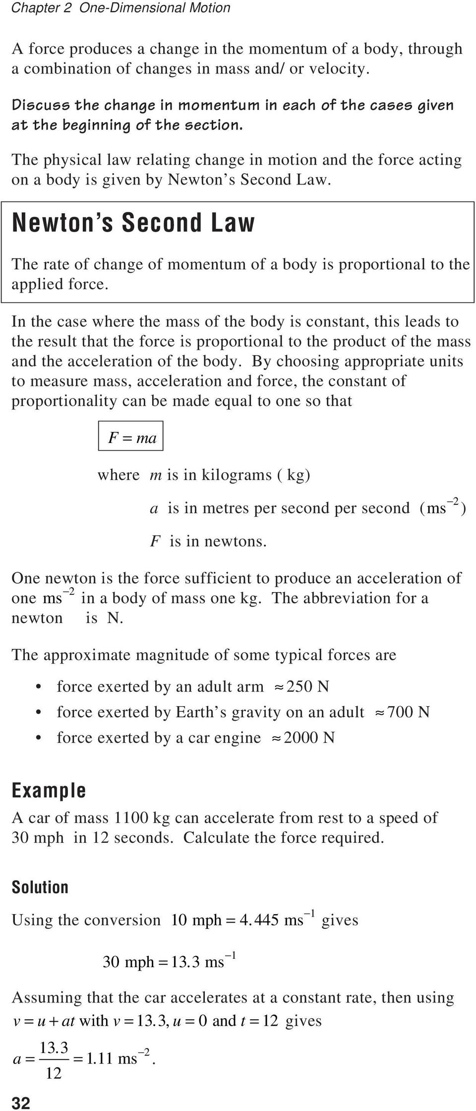 Newton s Second Law The rate of change of momentum of a body is proportional to the applied force.