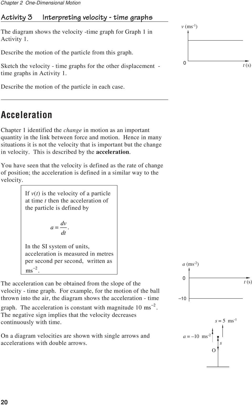 Acceleration Chapter 1 identified the change in motion as an important quantity in the link between force and motion.