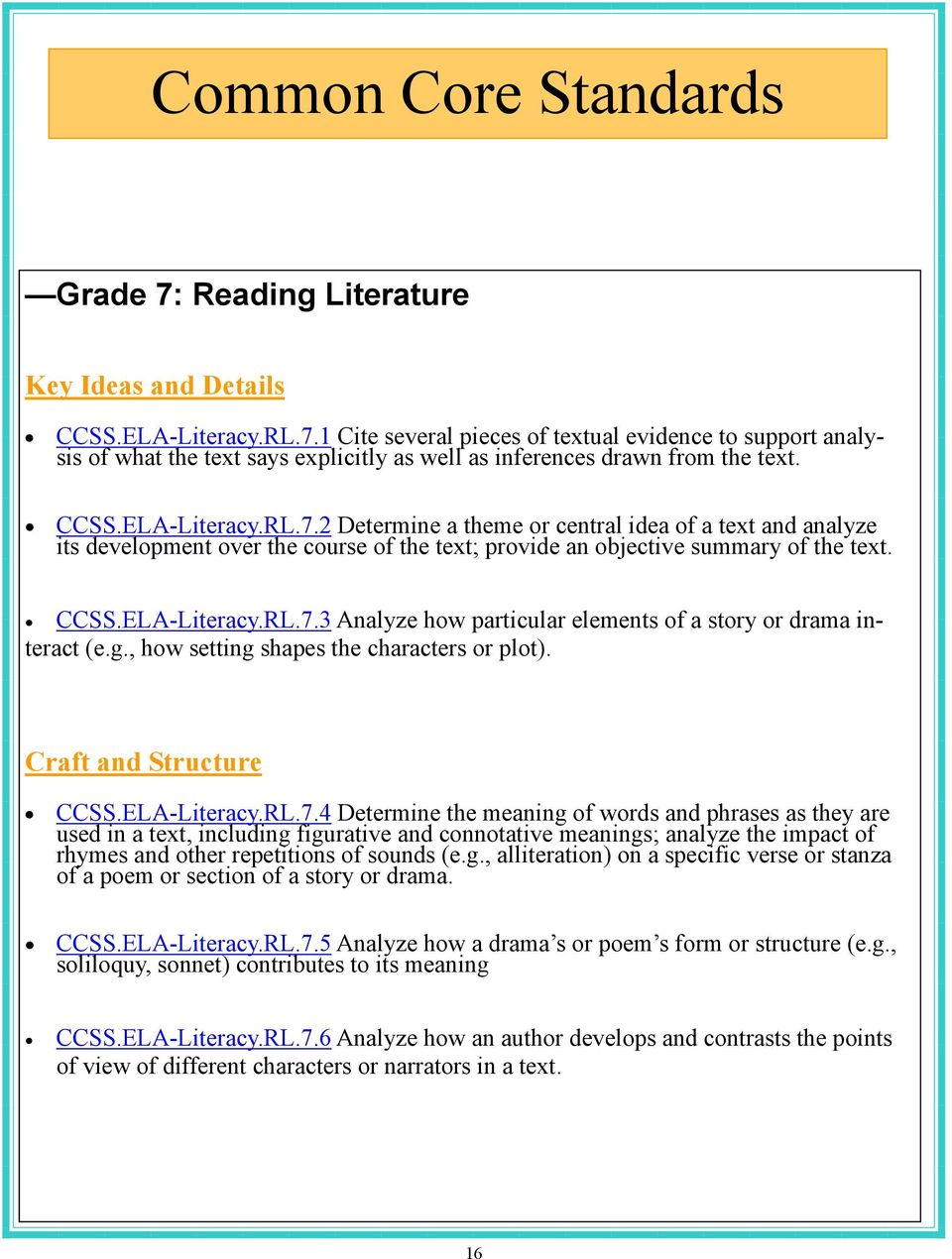 g., how setting shapes the characters or plot). Craft and Structure CCSS.ELA-Literacy.RL.7.