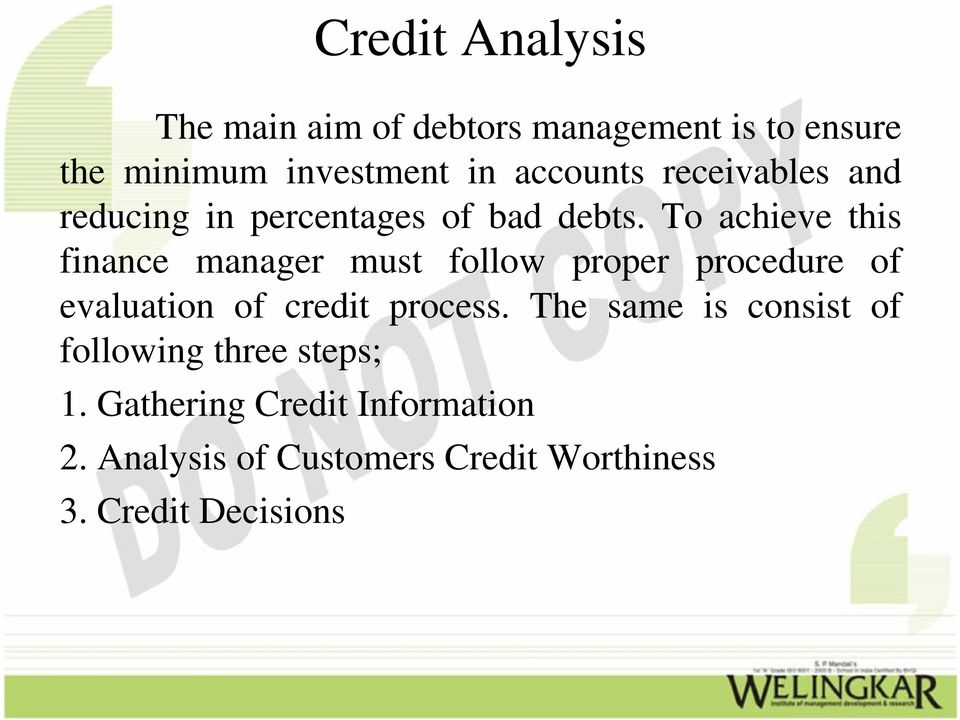 To achieve this finance manager must follow proper procedure of evaluation of credit process.