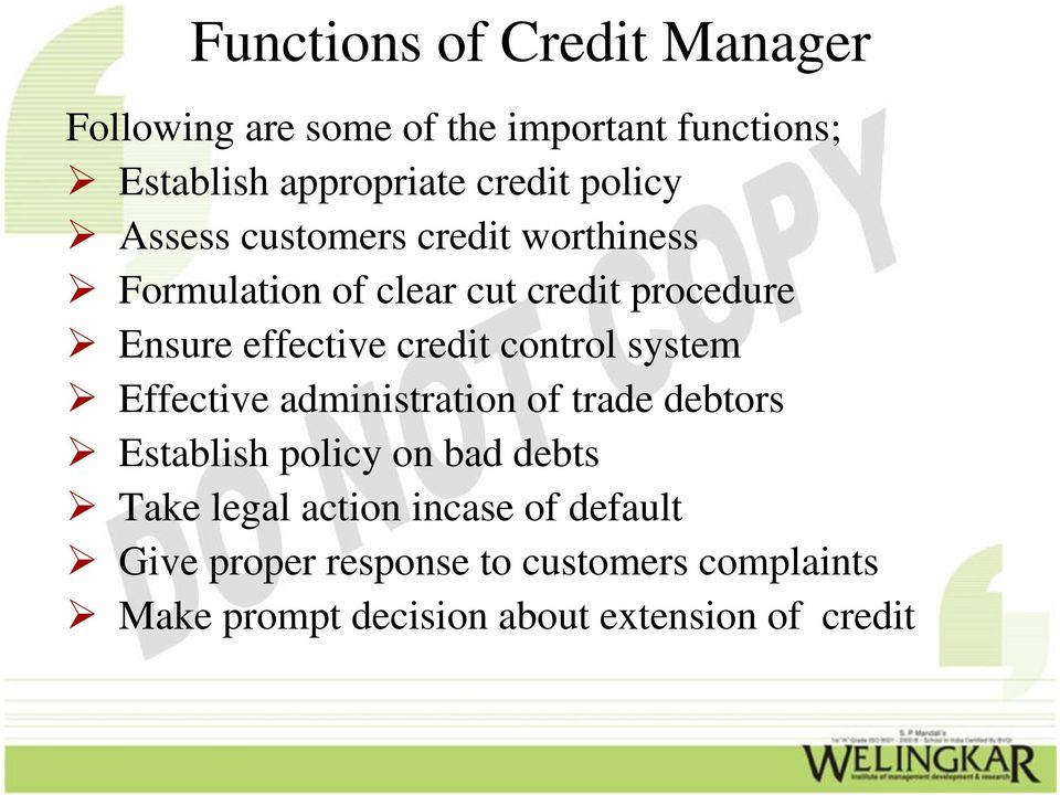 credit control system Effective administration of trade debtors Establish policy on bad debts Take legal