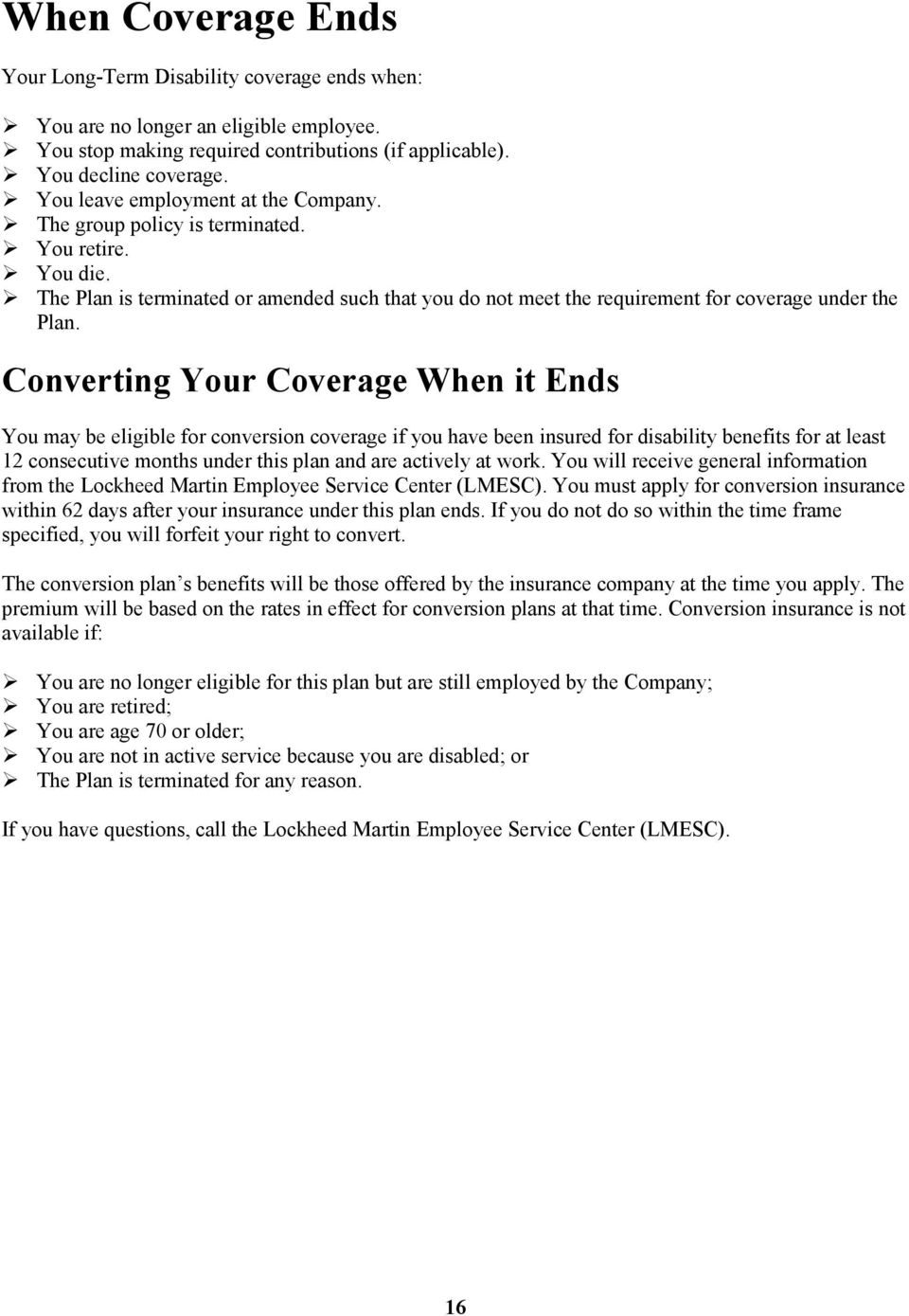 Converting Your Coverage When it Ends You may be eligible for conversion coverage if you have been insured for disability benefits for at least 12 consecutive months under this plan and are actively