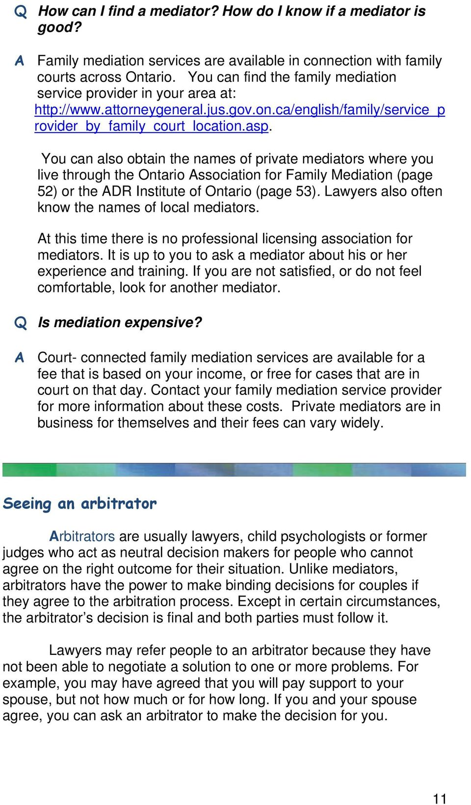 You can also obtain the names of private mediators where you live through the Ontario Association for Family Mediation (page 52) or the ADR Institute of Ontario (page 53).