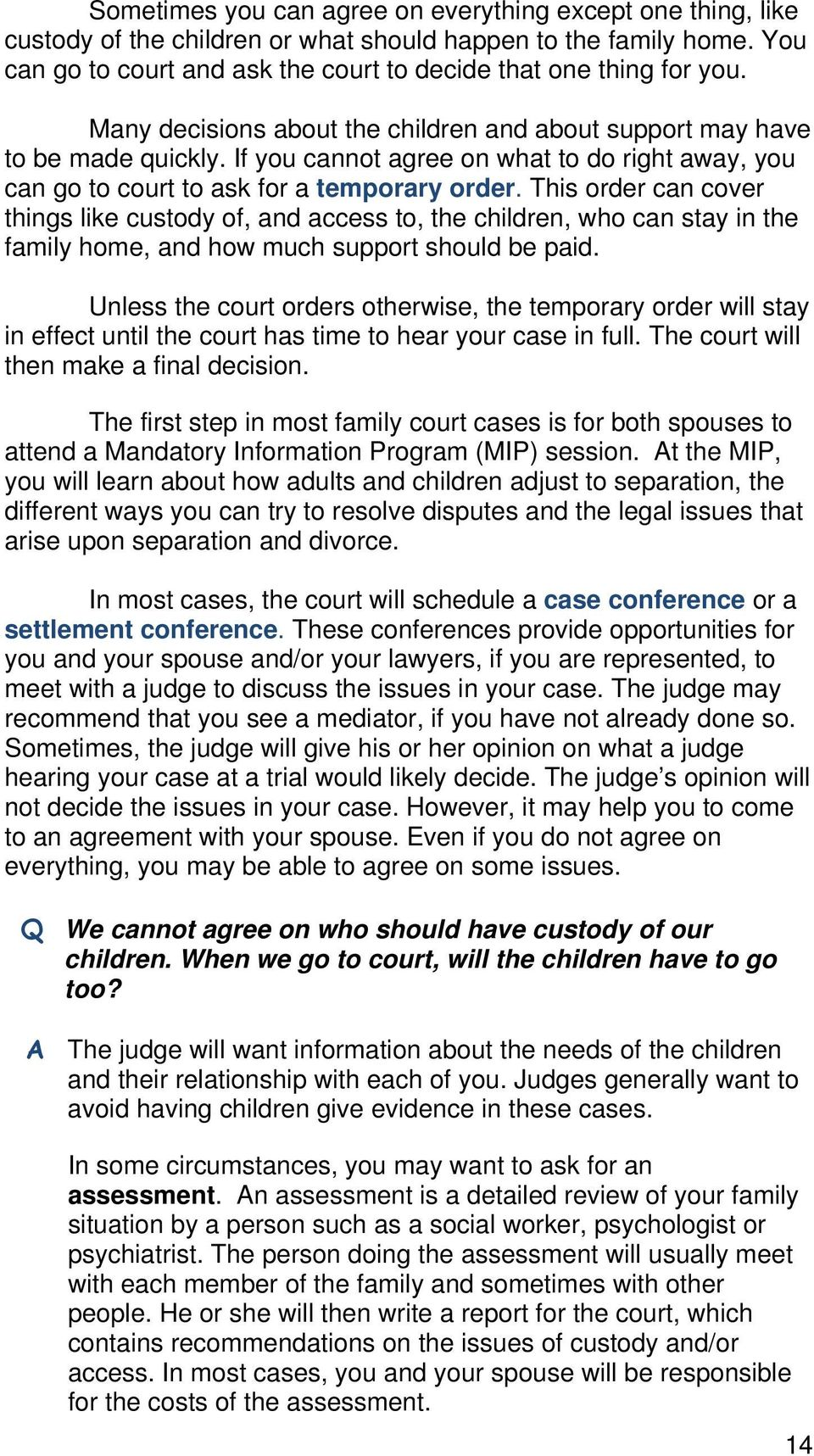 This order can cover things like custody of, and access to, the children, who can stay in the family home, and how much support should be paid.