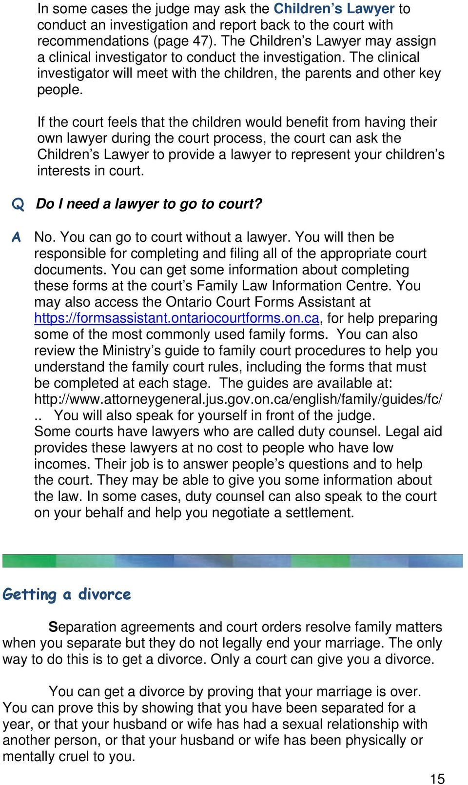 If the court feels that the children would benefit from having their own lawyer during the court process, the court can ask the Children s Lawyer to provide a lawyer to represent your children s
